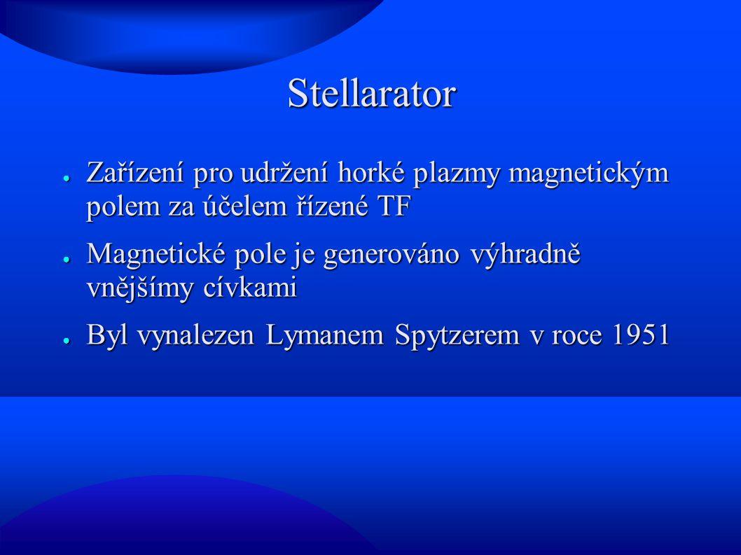 Stellarator ● Zařízení pro udržení horké plazmy magnetickým polem za účelem řízené TF ● Magnetické pole je generováno výhradně vnějšímy cívkami ● Byl vynalezen Lymanem Spytzerem v roce 1951