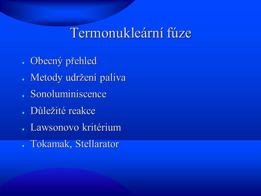 Termonukleární fúze ● Obecný přehled ● Metody udržení paliva ● Sonoluminiscence ● Důležité reakce ● Lawsonovo kritérium ● Tokamak, Stellarator