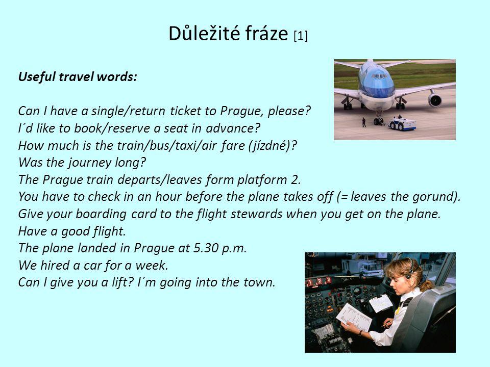 Důležité fráze [1] Useful travel words: Can I have a single/return ticket to Prague, please.