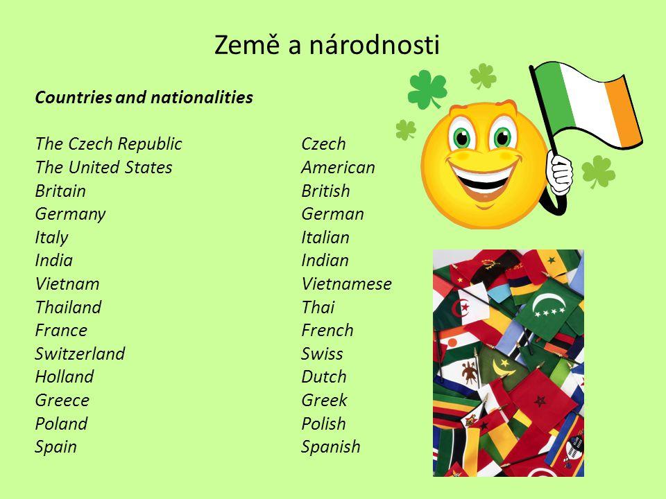 Země a národnosti Countries and nationalities The Czech RepublicCzech The United StatesAmerican BritainBritish GermanyGerman ItalyItalian IndiaIndian
