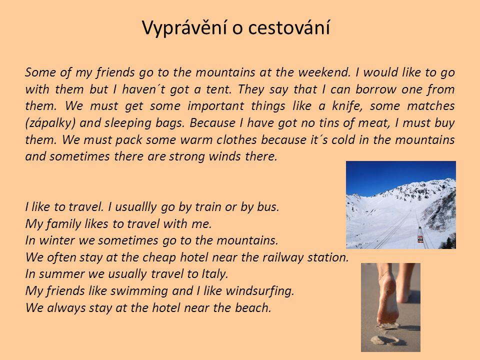 Vyprávění o cestování Some of my friends go to the mountains at the weekend.