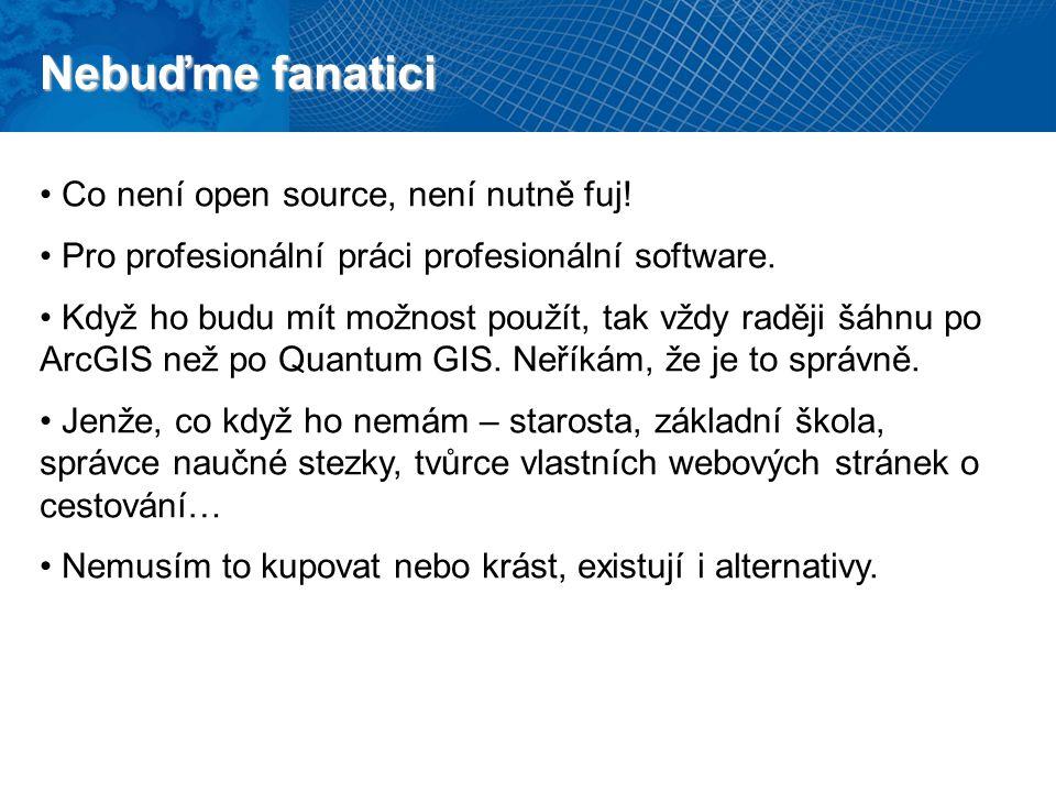 Nebuďme fanatici Co není open source, není nutně fuj! Pro profesionální práci profesionální software. Když ho budu mít možnost použít, tak vždy raději