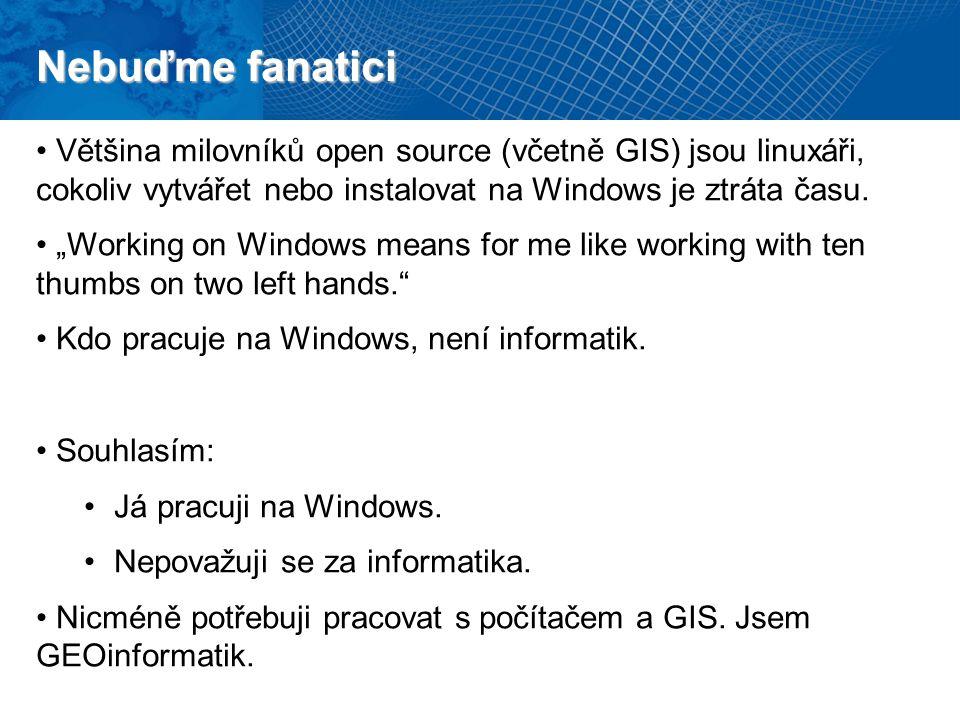 """Nebuďme fanatici Většina milovníků open source (včetně GIS) jsou linuxáři, cokoliv vytvářet nebo instalovat na Windows je ztráta času. """"Working on Win"""