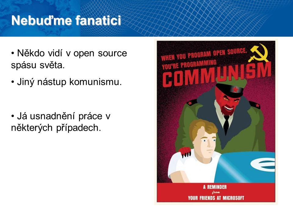 Nebuďme fanatici Co není open source, není nutně fuj.