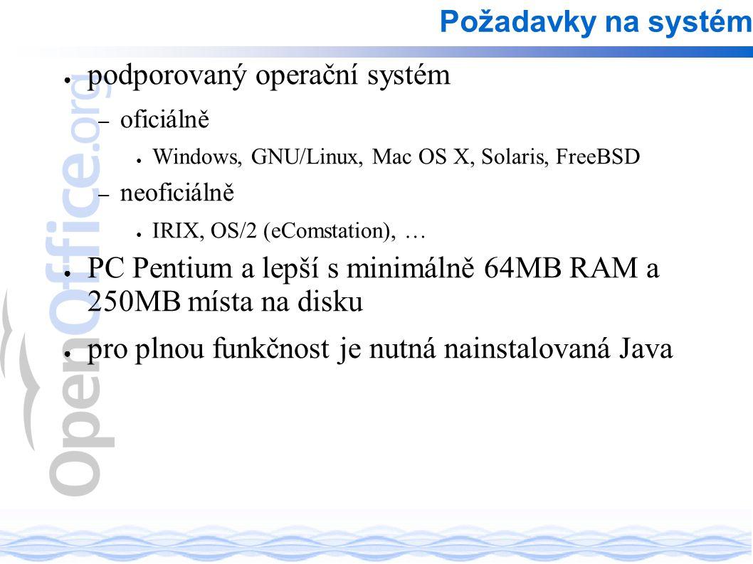 ● podporovaný operační systém – oficiálně ● Windows, GNU/Linux, Mac OS X, Solaris, FreeBSD – neoficiálně ● IRIX, OS/2 (eComstation), … ● PC Pentium a lepší s minimálně 64MB RAM a 250MB místa na disku ● pro plnou funkčnost je nutná nainstalovaná Java Požadavky na systém