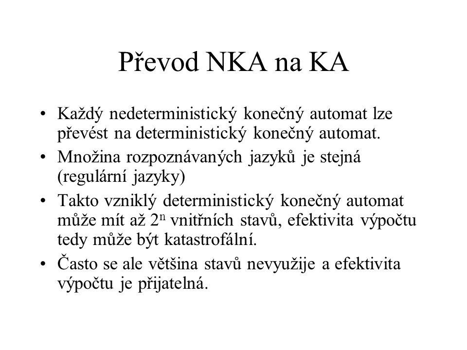 Převod NKA na KA Každý nedeterministický konečný automat lze převést na deterministický konečný automat.