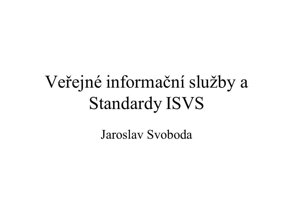 Veřejné informační služby a Standardy ISVS Jaroslav Svoboda