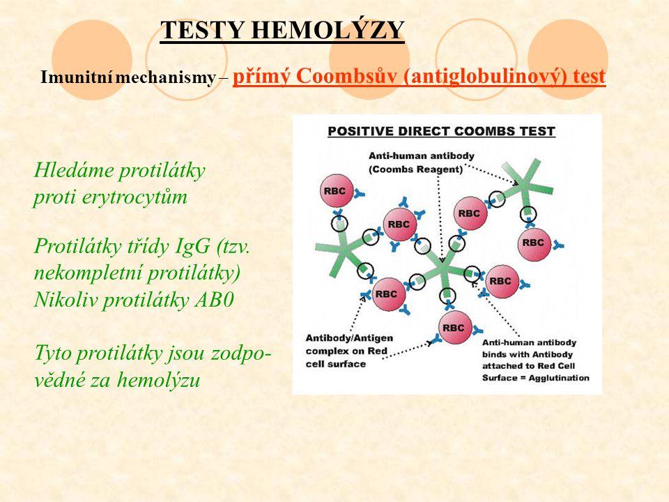TESTY HEMOLÝZY Imunitní mechanismy – přímý Coombsův (antiglobulinový) test Hledáme protilátky proti erytrocytům Protilátky třídy IgG (tzv. nekompletní