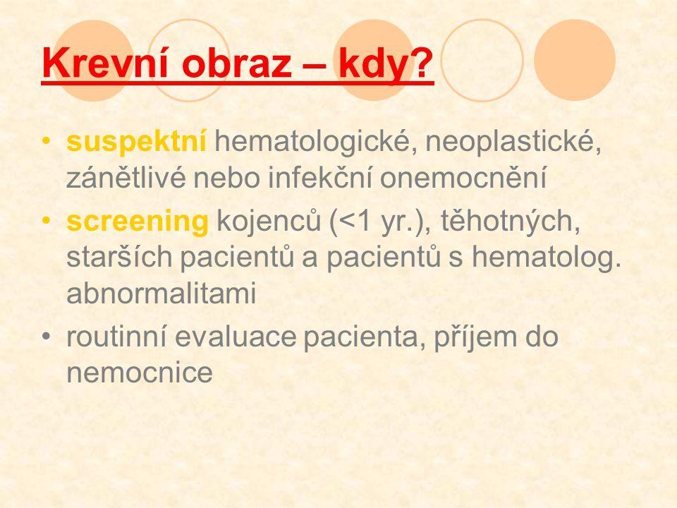 Krevní obraz – kdy? suspektní hematologické, neoplastické, zánětlivé nebo infekční onemocnění screening kojenců (<1 yr.), těhotných, starších pacientů