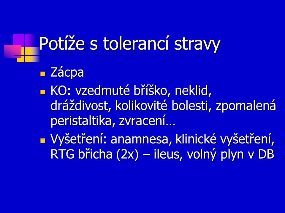 Potíže s tolerancí stravy Zácpa Zácpa KO: vzedmuté bříško, neklid, dráždivost, kolikovité bolesti, zpomalená peristaltika, zvracení… KO: vzedmuté bříš