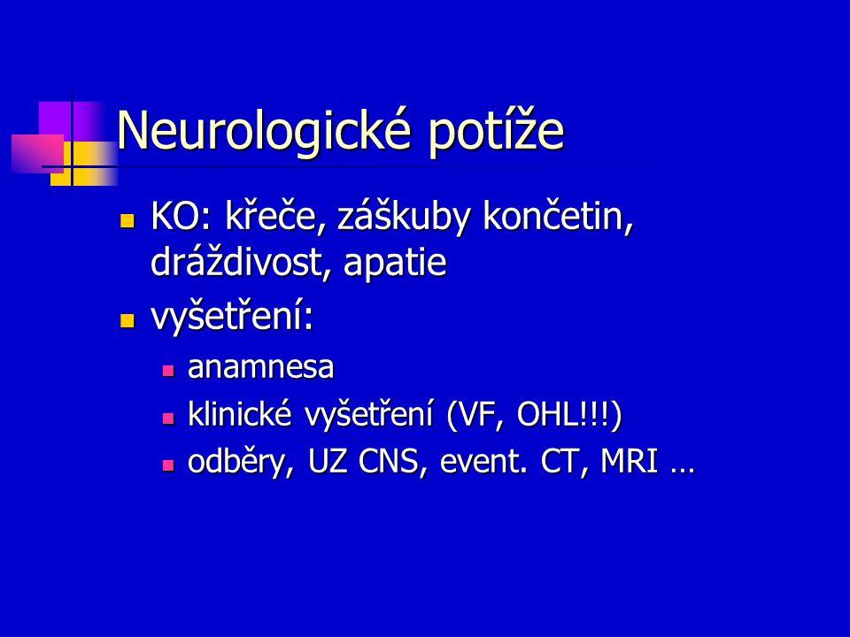 Neurologické potíže KO: křeče, záškuby končetin, dráždivost, apatie KO: křeče, záškuby končetin, dráždivost, apatie vyšetření: vyšetření: anamnesa ana