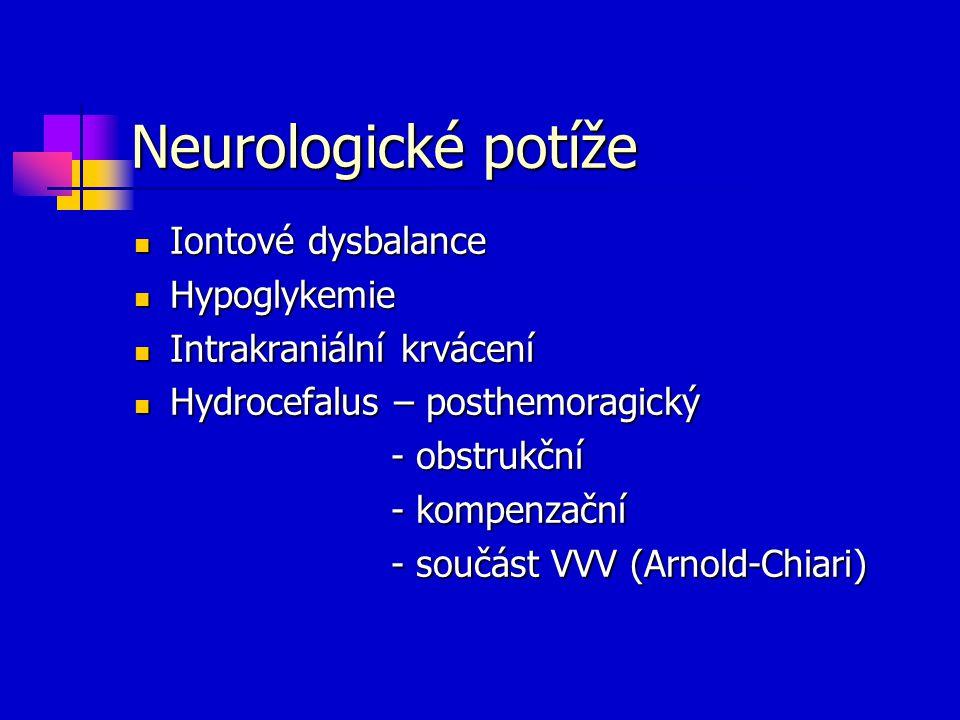 Neurologické potíže Iontové dysbalance Iontové dysbalance Hypoglykemie Hypoglykemie Intrakraniální krvácení Intrakraniální krvácení Hydrocefalus – pos