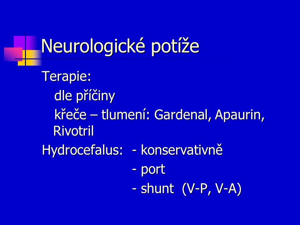 Terapie: dle příčiny dle příčiny křeče – tlumení: Gardenal, Apaurin, Rivotril křeče – tlumení: Gardenal, Apaurin, Rivotril Hydrocefalus: - konservativ