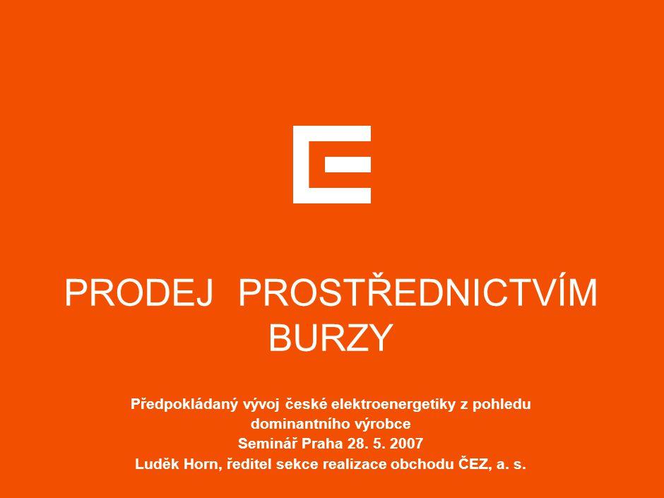 PRODEJ PROSTŘEDNICTVÍM BURZY Předpokládaný vývoj české elektroenergetiky z pohledu dominantního výrobce Seminář Praha 28.