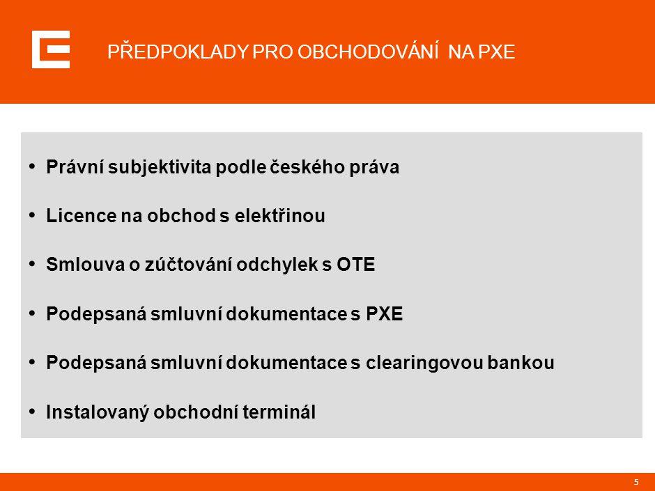 5 PŘEDPOKLADY PRO OBCHODOVÁNÍ NA PXE Právní subjektivita podle českého práva Licence na obchod s elektřinou Smlouva o zúčtování odchylek s OTE Podepsaná smluvní dokumentace s PXE Podepsaná smluvní dokumentace s clearingovou bankou Instalovaný obchodní terminál