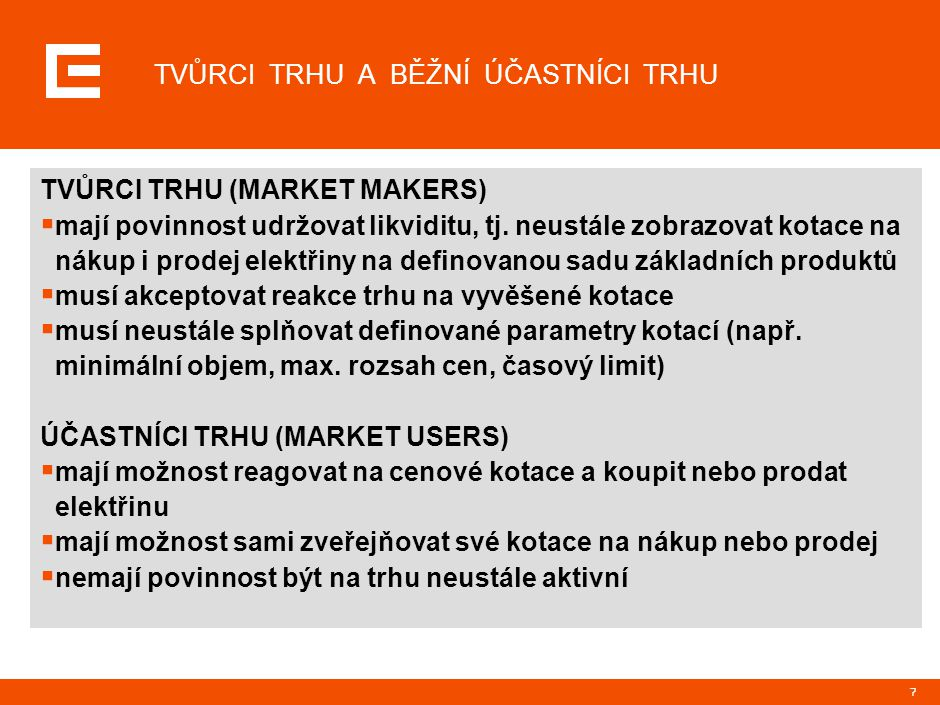 7 TVŮRCI TRHU A BĚŽNÍ ÚČASTNÍCI TRHU TVŮRCI TRHU (MARKET MAKERS)  mají povinnost udržovat likviditu, tj.