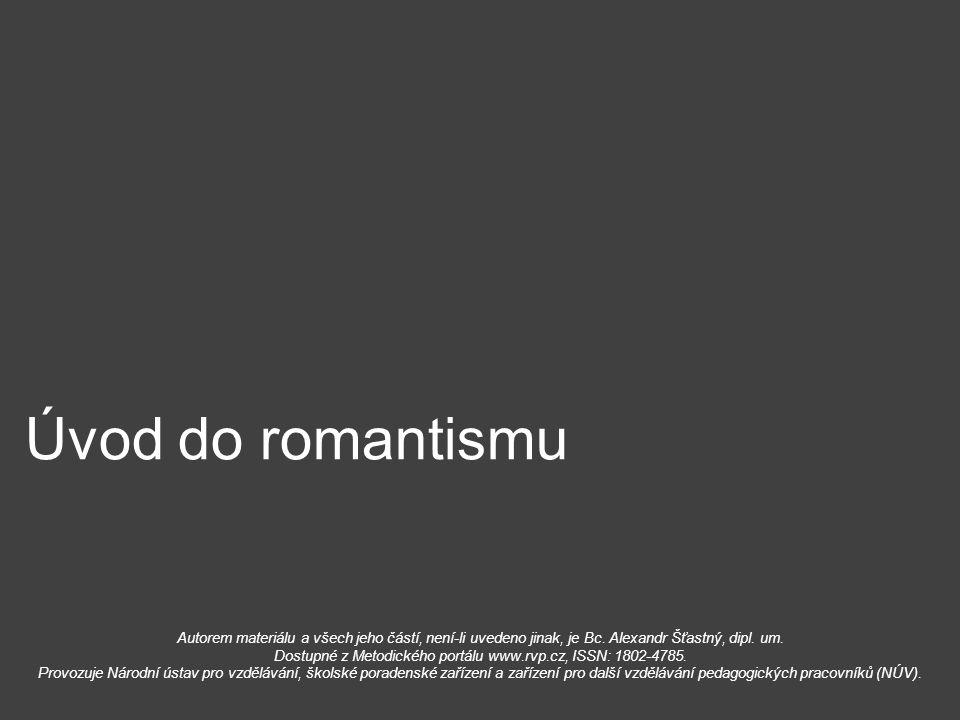 Úvod do romantismu Autorem materiálu a všech jeho částí, není-li uvedeno jinak, je Bc. Alexandr Šťastný, dipl. um. Dostupné z Metodického portálu www.