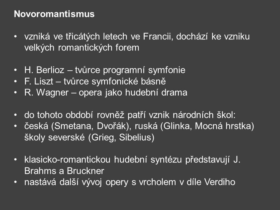 Novoromantismus vzniká ve třicátých letech ve Francii, dochází ke vzniku velkých romantických forem H. Berlioz – tvůrce programní symfonie F. Liszt –