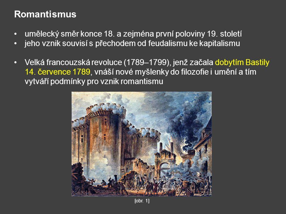 Romantismus umělecký směr konce 18. a zejména první poloviny 19. století jeho vznik souvisí s přechodem od feudalismu ke kapitalismu Velká francouzská
