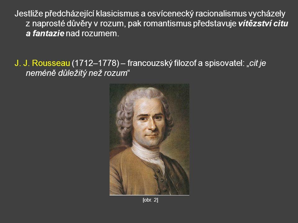 Jestliže předcházející klasicismus a osvícenecký racionalismus vycházely z naprosté důvěry v rozum, pak romantismus představuje vítězství citu a fanta