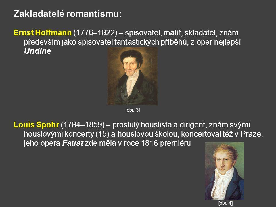 Zakladatelé romantismu: Ernst Hoffmann (1776–1822) – spisovatel, malíř, skladatel, znám především jako spisovatel fantastických příběhů, z oper nejlep