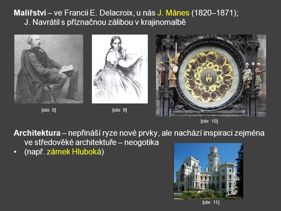Malířství – ve Francii E. Delacroix, u nás J. Mánes (1820–1871); J. Navrátil s příznačnou zálibou v krajinomalbě Architektura – nepřináší ryze nové pr