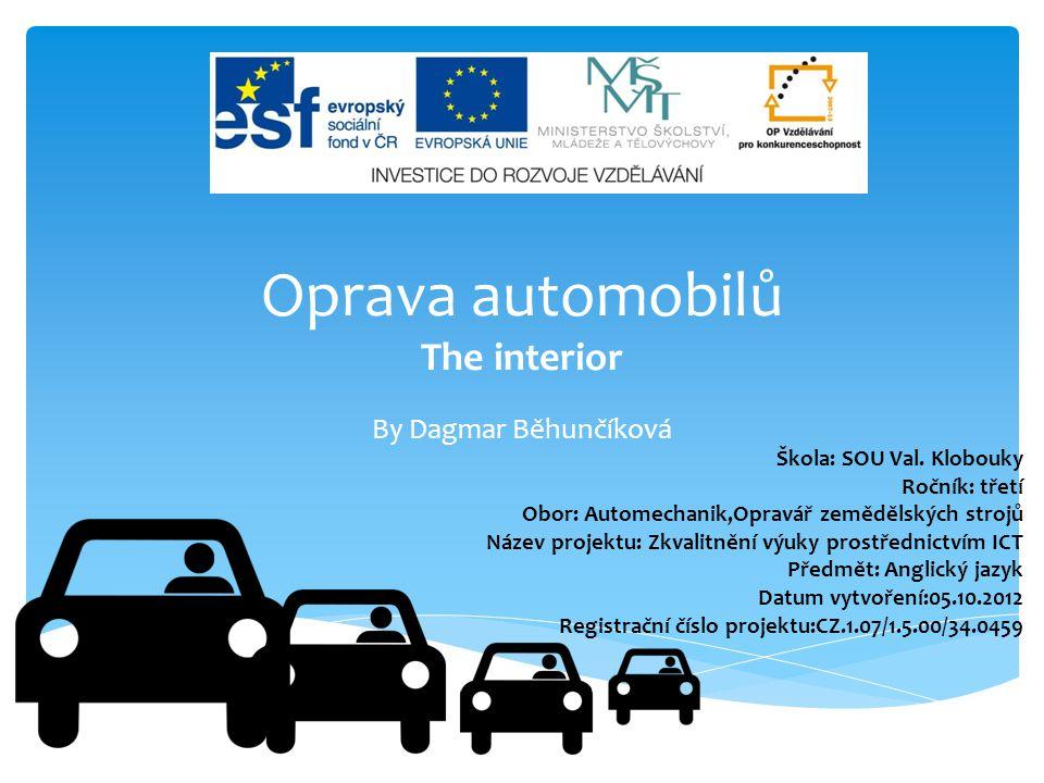 Oprava automobilů The interior By Dagmar Běhunčíková Škola: SOU Val.