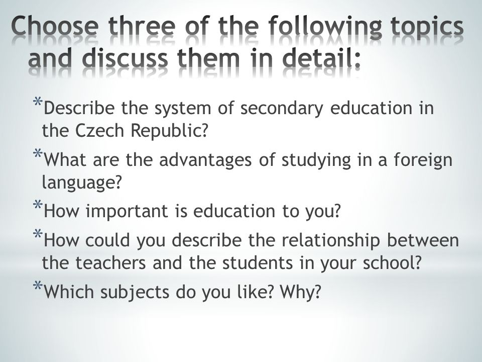 * Describe the system of secondary education in the Czech Republic.