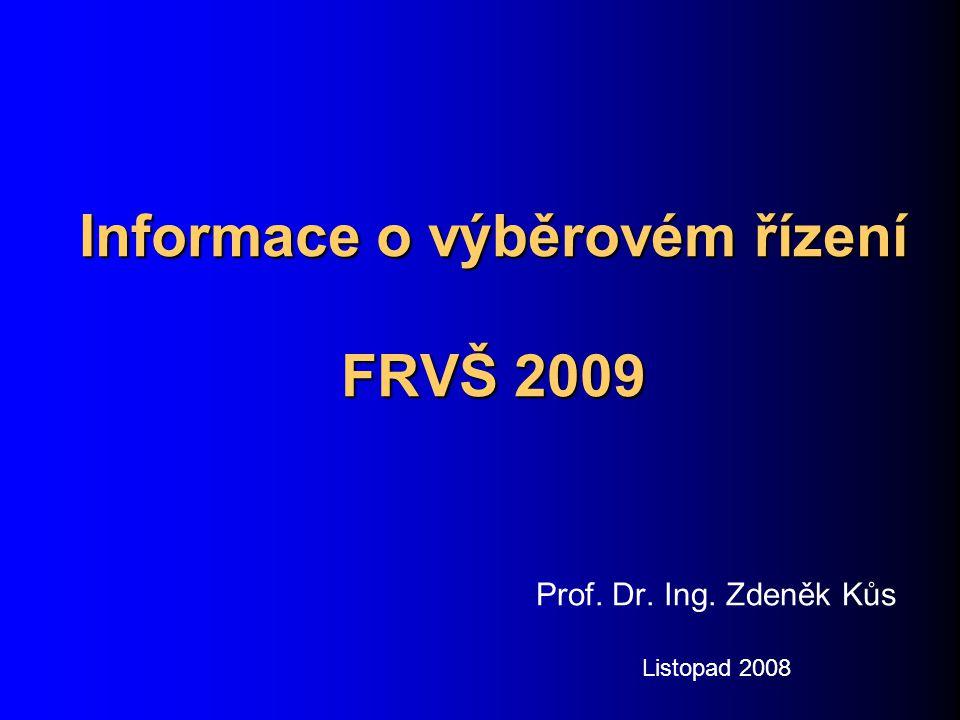 Informace o výběrovém řízení FRVŠ 2009 Prof. Dr. Ing. Zdeněk Kůs Listopad 2008