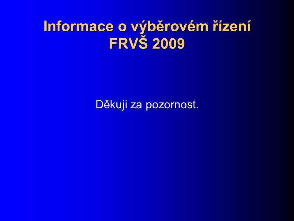 Informace o výběrovém řízení FRVŠ 2009 Děkuji za pozornost.