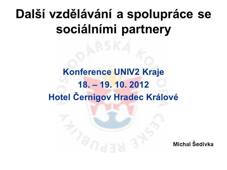 Další vzdělávání a spolupráce se sociálními partnery Konference UNIV2 Kraje 18. – 19. 10. 2012 Hotel Černigov Hradec Králové Michal Šedivka