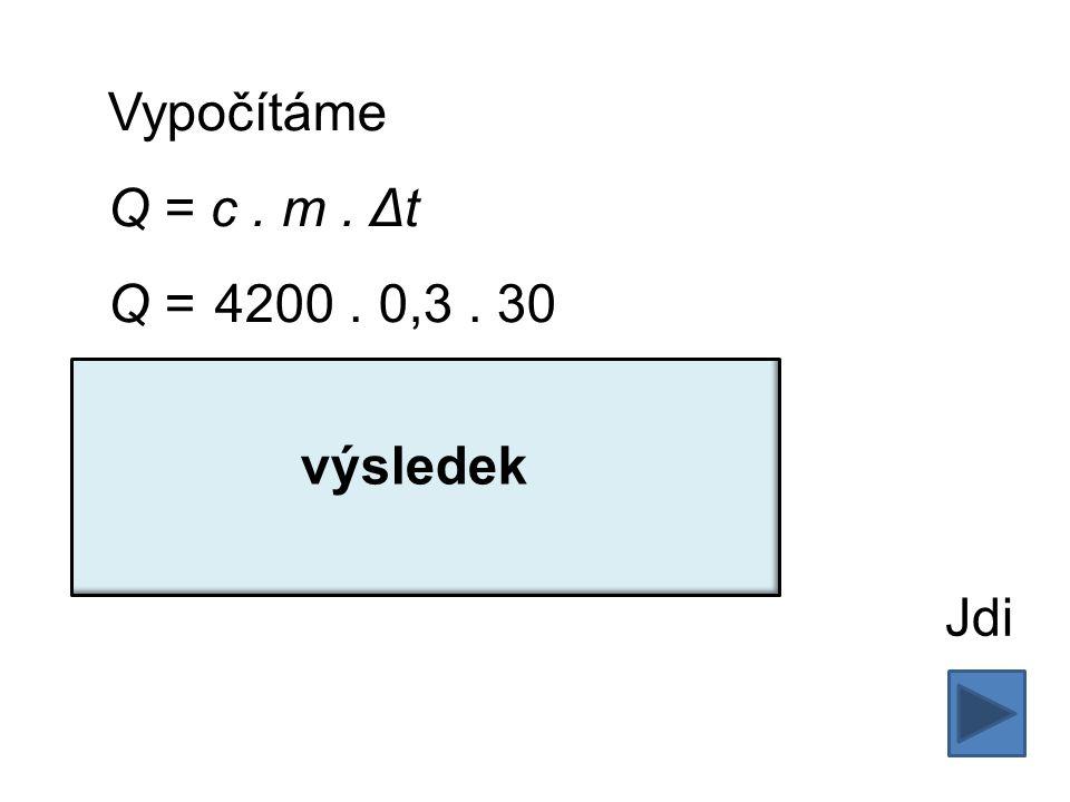 Vypočítáme Q = c. m. Δt Q = 4200. 0,3. 30 Q = 37 800 J = 37,8 kJ Z čaje uniklo teplo 37,8 kJ. Jdi výsledek