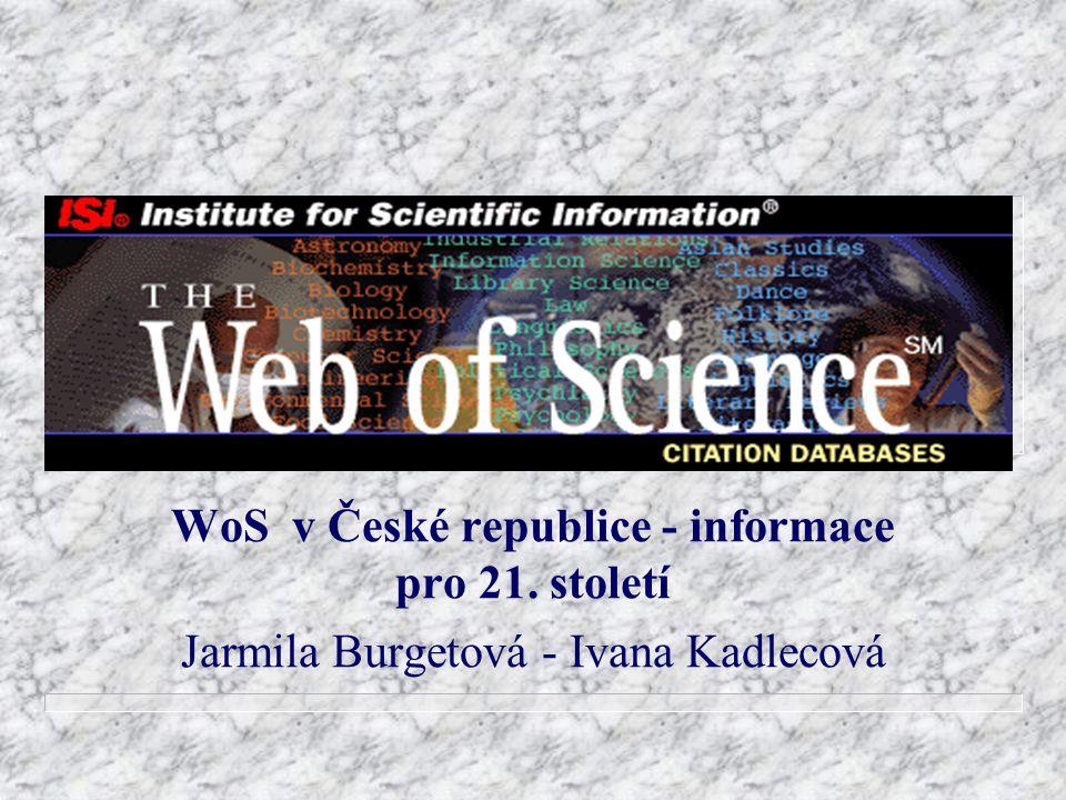 WoS v České republice - informace pro 21. století Jarmila Burgetová - Ivana Kadlecová