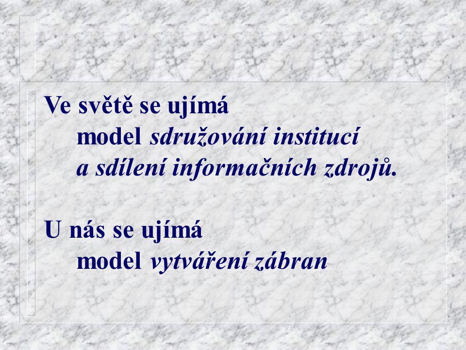 Ve světě se ujímá model sdružování institucí a sdílení informačních zdrojů. U nás se ujímá model vytváření zábran