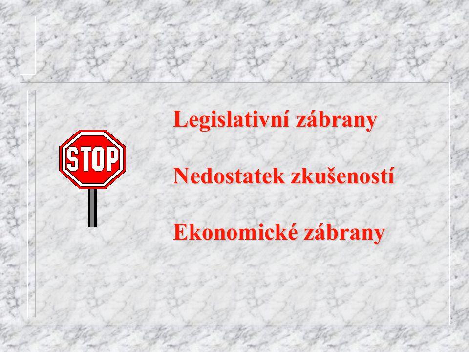Legislativní zábrany Nedostatek zkušeností Ekonomické zábrany