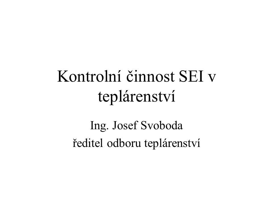 Kontrolní činnost SEI v teplárenství Ing. Josef Svoboda ředitel odboru teplárenství