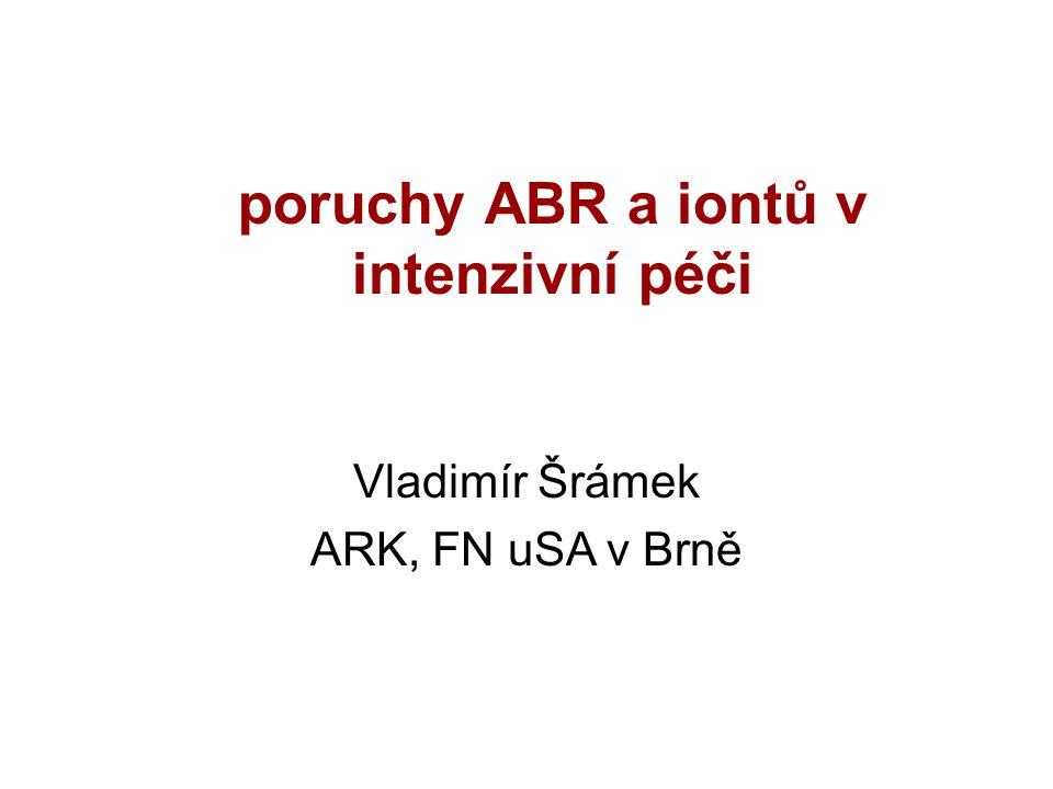 poruchy ABR a iontů v intenzivní péči Vladimír Šrámek ARK, FN uSA v Brně