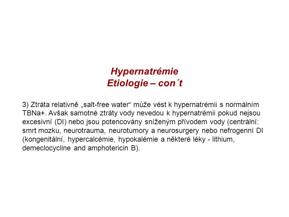"""Hypernatrémie Etiologie – con´t 3) Ztráta relativně """"salt-free water"""" může vést k hypernatrémii s normálním TBNa+. Avšak samotné ztráty vody nevedou k"""