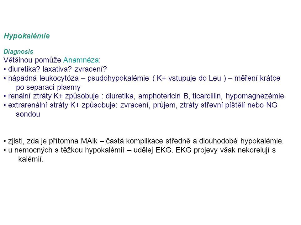Hypokalémie Diagnosis Většinou pomůže Anamnéza: diuretika? laxativa? zvracení? nápadná leukocytóza – psudohypokalémie ( K+ vstupuje do Leu ) – měření