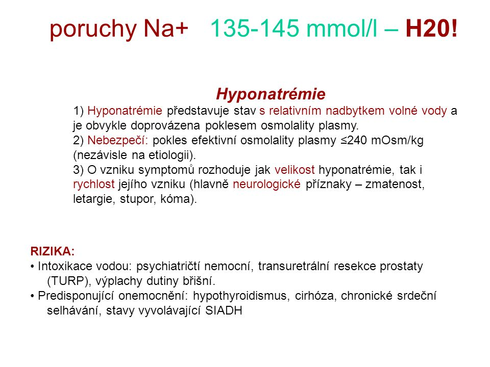 Aetiology Key to the determination of the aetiology of hyponatraemia is the measurement of plasma osmolarity and the assessment of effective total body water volume.