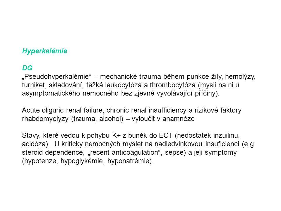 """Hyperkalémie DG """"Pseudohyperkalémie"""" – mechanické trauma během punkce žíly, hemolýzy, turniket, skladování, těžká leukocytóza a thrombocytóza (mysli n"""