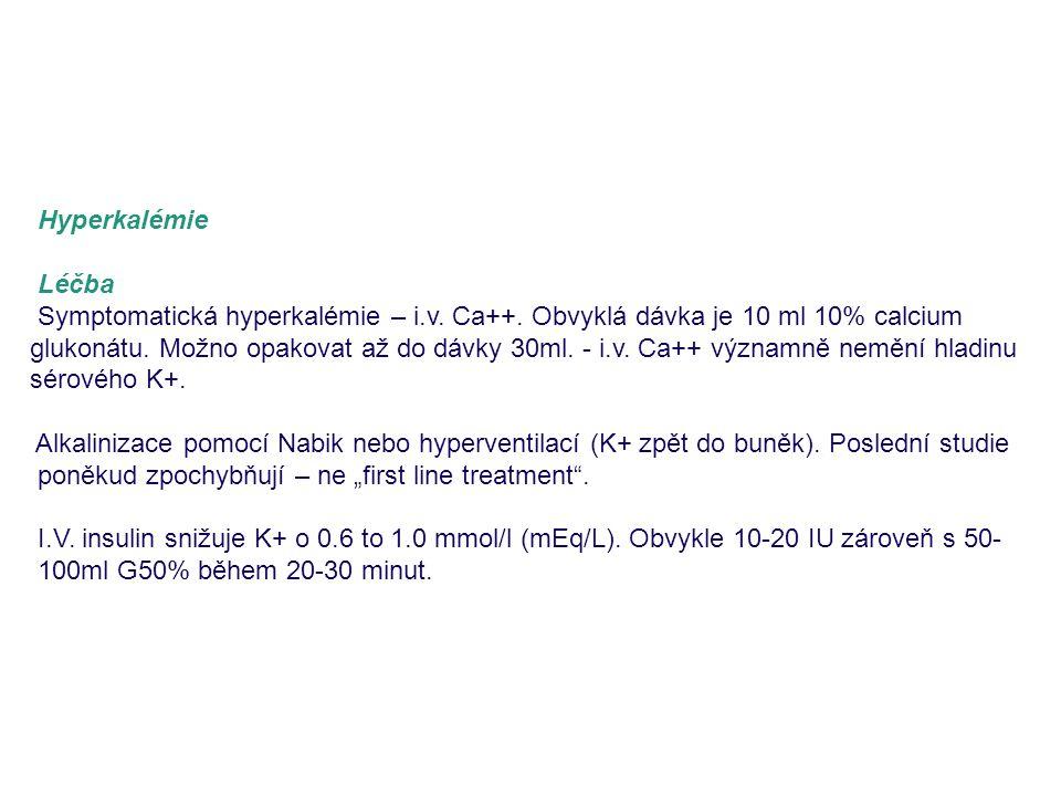 Hyperkalémie Léčba Symptomatická hyperkalémie – i.v. Ca++. Obvyklá dávka je 10 ml 10% calcium glukonátu. Možno opakovat až do dávky 30ml. - i.v. Ca++