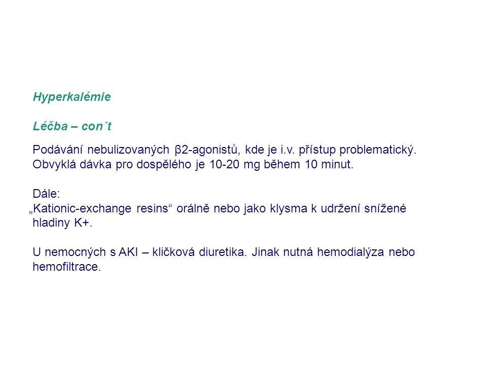 Hyperkalémie Léčba – con´t Podávání nebulizovaných β2-agonistů, kde je i.v. přístup problematický. Obvyklá dávka pro dospělého je 10-20 mg během 10 mi