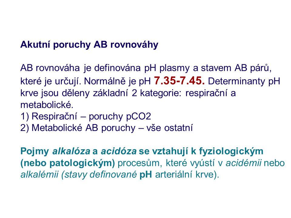 Akutní poruchy AB rovnováhy AB rovnováha je definována pH plasmy a stavem AB párů, které je určují. Normálně je pH 7.35-7.45. Determinanty pH krve jso