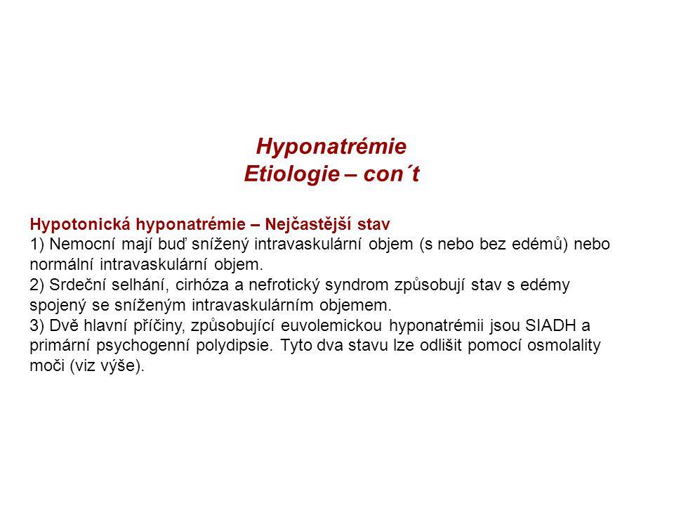 Hyponatrémie Etiologie – con´t Hypotonická hyponatrémie – Nejčastější stav 1) Nemocní mají buď snížený intravaskulární objem (s nebo bez edémů) nebo n