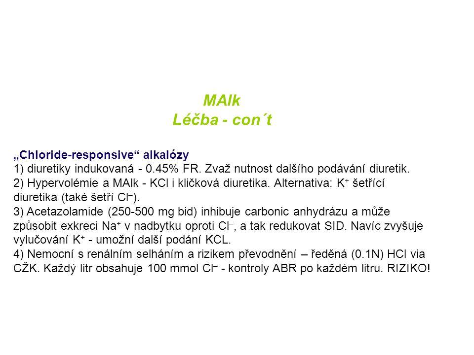 """MAlk Léčba - con´t """"Chloride-responsive"""" alkalózy 1) diuretiky indukovaná - 0.45% FR. Zvaž nutnost dalšího podávání diuretik. 2) Hypervolémie a MAlk -"""