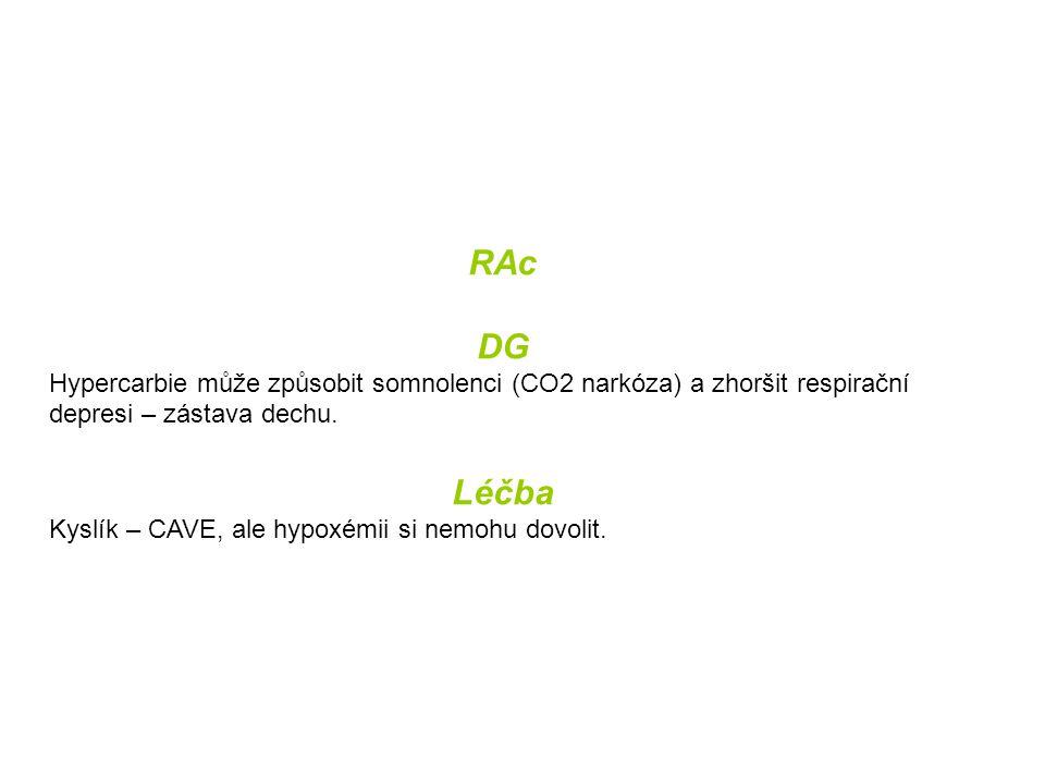 RAc DG Hypercarbie může způsobit somnolenci (CO2 narkóza) a zhoršit respirační depresi – zástava dechu. Léčba Kyslík – CAVE, ale hypoxémii si nemohu d