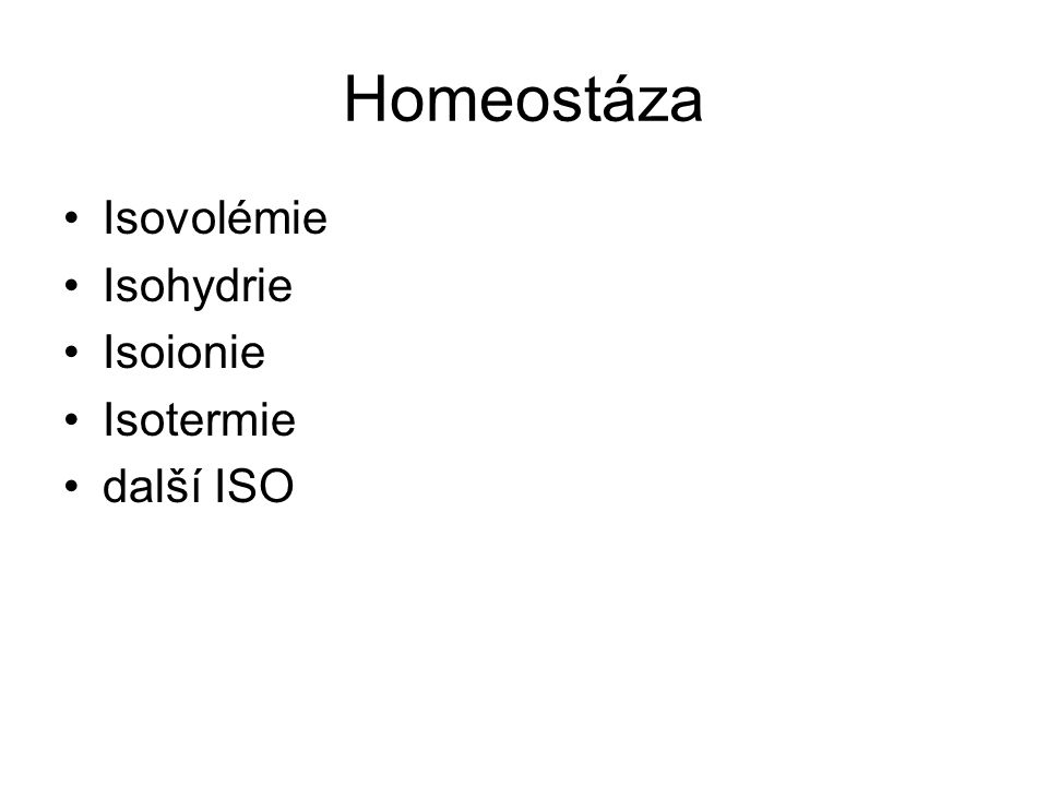Homeostáza Isovolémie Isohydrie Isoionie Isotermie další ISO