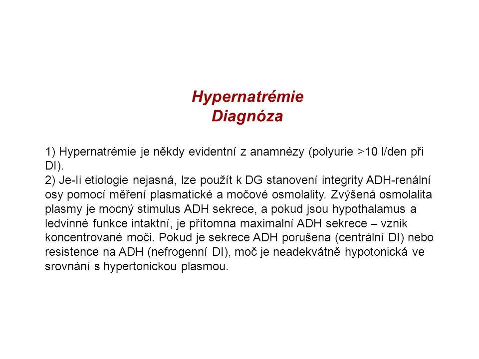 Hypernatrémie Diagnóza 1) Hypernatrémie je někdy evidentní z anamnézy (polyurie >10 l/den při DI). 2) Je-Ii etiologie nejasná, lze použít k DG stanove