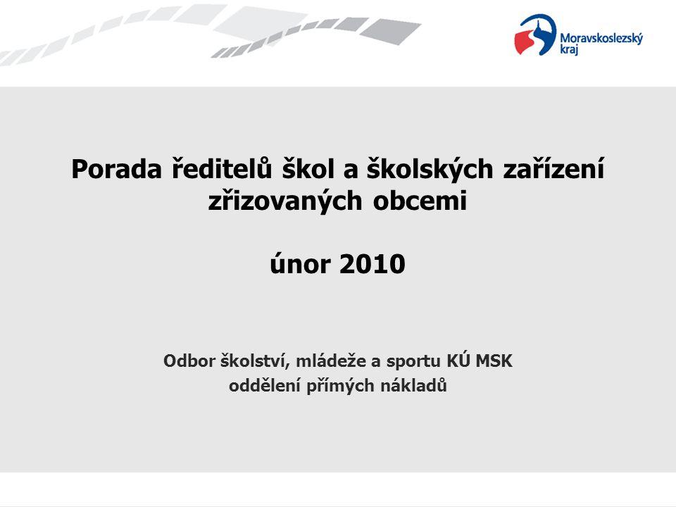 Porada ředitelů škol a školských zařízení zřizovaných obcemi únor 2010 Odbor školství, mládeže a sportu KÚ MSK oddělení přímých nákladů